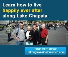 Retiring Lakeside - Ajijic, Mexico